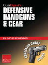 Gun Digest&#39;s Defensive Handguns & Gear Collection eShort (eBook): Get Insights and Advice On Self Defense Handguns, Ammo and Gear Plus Defensive Gun Training.